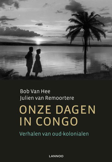 Onze dagen in Congo : verhalen van oud-kolonialen