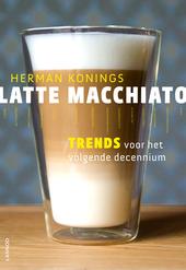 Latte macchiato : trends voor het volgende decennium