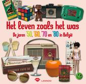 Het leven zoals het was : de jaren '50, '60, '70 en '80 in België