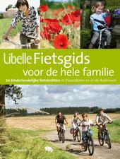 Libelle fietsgids voor de hele familie : 20 routes in Vlaanderen en de Ardennen voor de hele familie