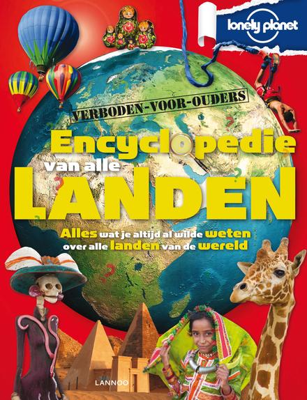 Encyclopedie van alle landen : alles wat je altijd al wilde weten over alle landen van de wereld