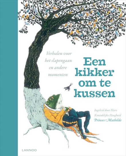 Een kikker om te kussen : verhalen voor het slapengaan en andere momenten