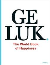 Geluk : the world book of happiness : de wijsheid van 100 geluksprofessoren uit de hele wereld