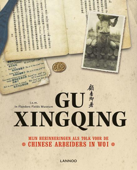 Gu Xingqing : mijn herinneringen als tolk voor de Chinese arbeiders in WO I