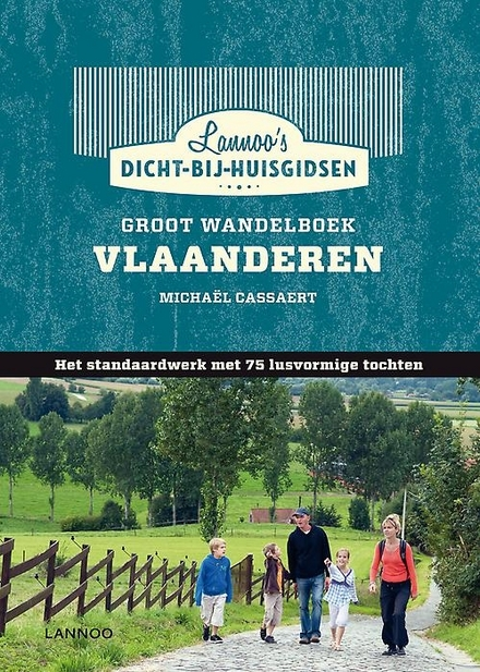 Groot wandelboek Vlaanderen : het standaardwerk met 75 lusvormige tochten