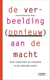 De verbeelding (opnieuw) aan de macht : over creativiteit en innovatie in de culturele sector