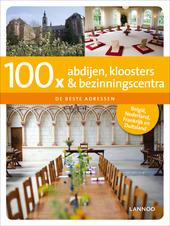 100 X abdijen, kloosters & bezinningscentra : de beste adressen