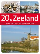 20 x Zeeland : genieten en logeren in Nederland
