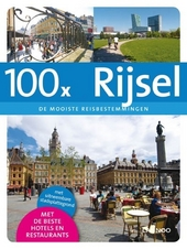 100 x Rijsel : de mooiste reisbestemmingen