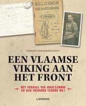 Een Vlaamse viking aan het front : het verhaal van Joris Lannoo en zijn vrienden tijdens WO I