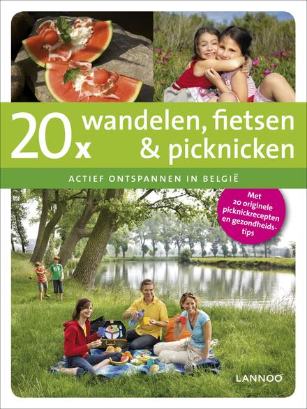 20 x wandelen, fietsen & picknicken : actief ontspannen in België