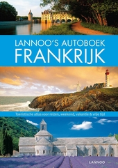 Lannoo's autoboek Frankrijk : toeristische atlas voor reizen, weekend, vakantie & vrije tijd