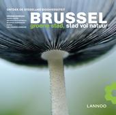 Brussel : groene stad, stad vol natuur : ontdek de stedelijke biodiversiteit