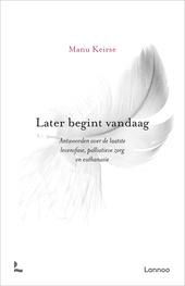 Later begint vandaag : antwoorden over de laatste levensfase, palliatieve zorg en euthanasie