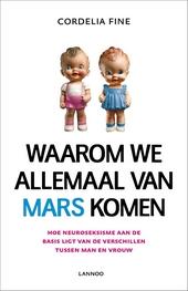 Waarom we allemaal van Mars komen : hoe neuroseksisme aan de basis ligt van de verschillen tussen man en vrouw