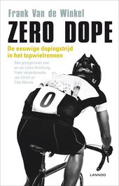 Zero dope : de eeuwige dopingstrijd in het wielrennen