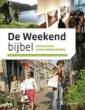 De weekendbijbel : kant-en-klare weekendtrips dichtbij : België, Nederland, Duitsland, Luxemburg, Frankrijk, Groot...