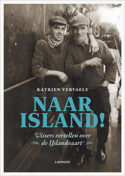 Naar Island! : vissers vertellen over de IJslandvaart