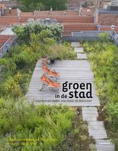 Groen in de stad : inspirerende ideeën voor stads-en daktuinen