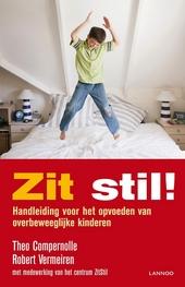 Zit stil! : handleiding voor het opvoeden van overbeweeglijke kinderen