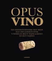 Opus vino : een referentiewerk met meer dan 4000 lemma's over 's werelds beste wijngaarden en hun wijnen