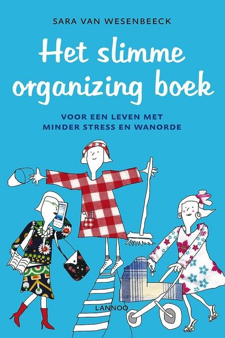 Het slimme organizing boek : voor een leven met minder stress en wanorde