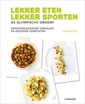 Lekker eten, lekker sporten : de Olympische droom! : grensverleggende verhalen en gezonde gerechten