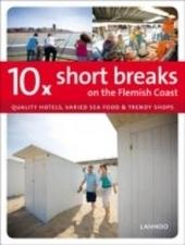 10 x short seaside breaks on the Flanders coast : quality hotels, varied sea food & trendy shops