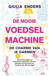 De mooie voedselmachine : de charme van je darmen : alles over de darmen, een onderschat orgaan