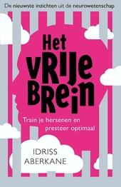 Het vrije brein : train je hersenen en presteer maximaal