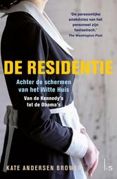 De Residentie : achter de schermen van het Witte Huis. Van Kennedy tot Obama