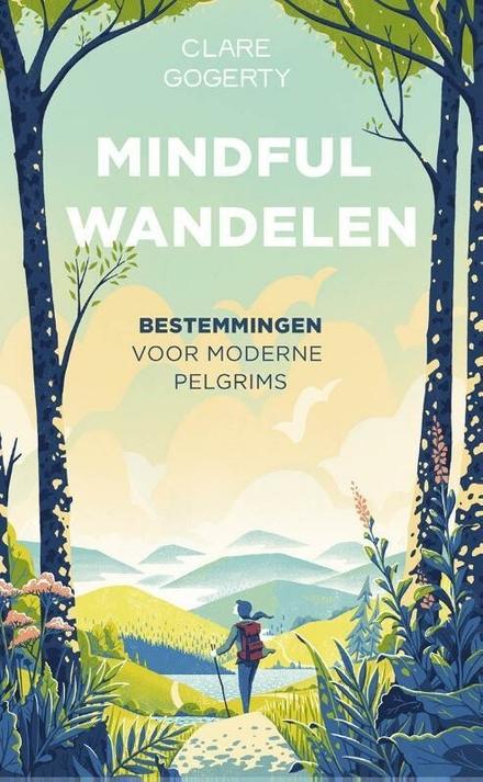 Mindful wandelen : bestemmingen voor moderne pelgrims
