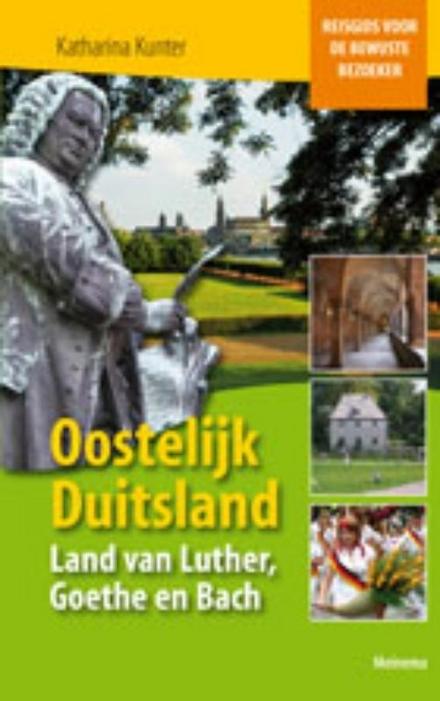 Oostelijk Duitsland : land van Luther, Goethe en Bach