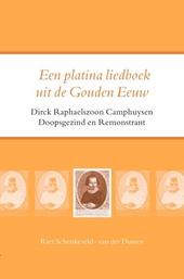 Een platina liedboek uit de gouden eeuw : Dirck Raphaelszoon camphuysen doopsgezind en remonstrant