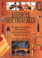 Basisboek houtbewerken : alle technieken voor het maken van eenvoudige projecten voor huis en tuin