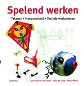 Spelend werken : tekenen, handenarbeid, textiele werkvormen met kinderen