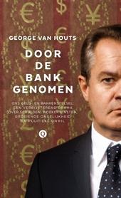 Door de bank genomen : ons geld- en bankenstelsel : een verbijsterend drama over schulden, woekerwinsten, groeiende...