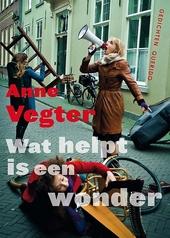 Wat helpt is een wonder : gedichten van de Dichter des Vaderlands 2013-2017