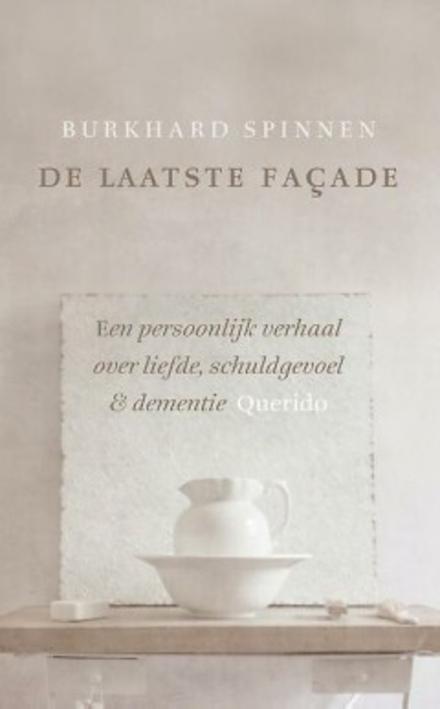 De laatste façade : een persoonlijk verhaal over liefde, schuldgevoel en dementie