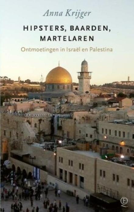 Hipsters, baarden, martelaren : ontmoetingen in Israël en Palestina