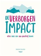 De verborgen impact : alles voor een eco-positief leven
