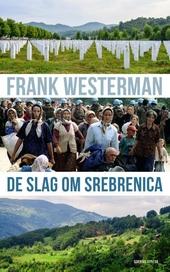 De slag om Srebrenica : de aanloop, de val, de naschok