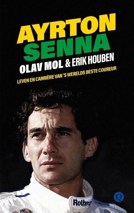 Ayrton Senna : leven en carrière van 's werelds beste coureur