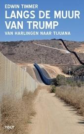 Langs de muur van Trump : van Harlingen naar Tijuana