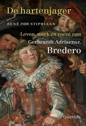 De hartenjager : leven, werk en roem van Gerbrandt Adriaensz. Bredero