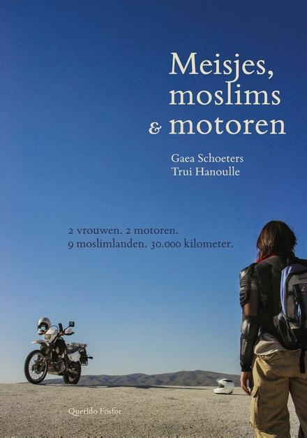 Meisjes, moslims & motoren : 2 vrouwen, 2 motoren, 9 moslimlanden, 30000 kilometer