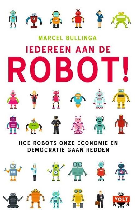 Iedereen aan de robot! : hoe robots onze economie en democratie gaan redden