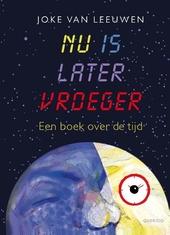Nu is later vroeger : een boek over de tijd