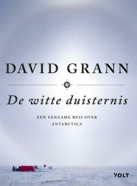 De witte duisternis : een eenmanstocht dwars door Antarctica