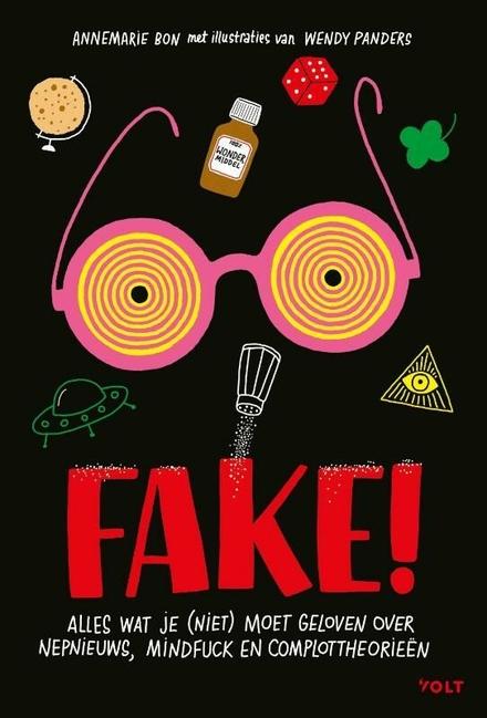 Fake! : alles wat je (niet) moet geloven over nepnieuws, mindfuck en complottheorieën
